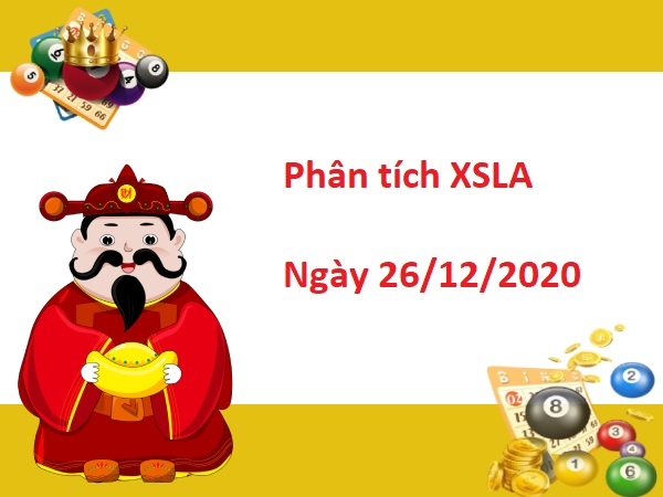 Phân tích XSLA 26/12/2020 -Phân tích xổ số Long An thứ 7