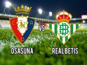 Soi kèo Châu Á Osasuna vs Betis, 00h30 ngày 24/9 La Liga