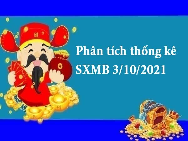 Phân tích thống kê SXMB 3/10/2021 hôm nay